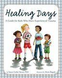 Healing Days- A Guide for Kids Who Have Experienced Trauma