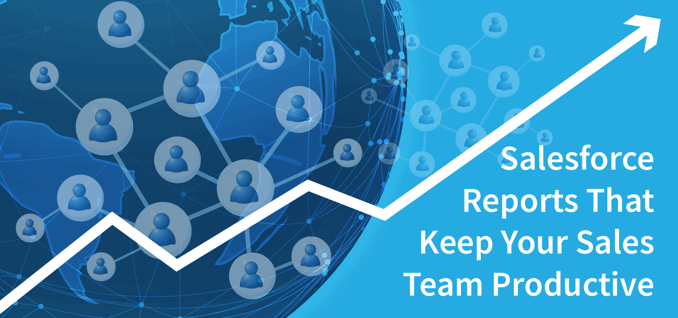 Salesforce Reports That Keep Your Sales Team Productive