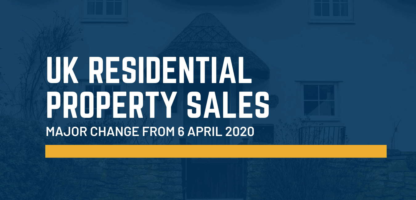 UK residential property sales - changes from 6 April 2020