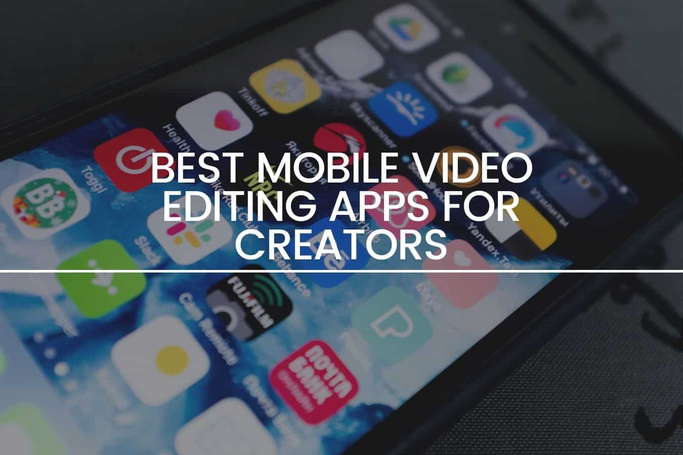 Best Mobile Video Editing Apps for Creators