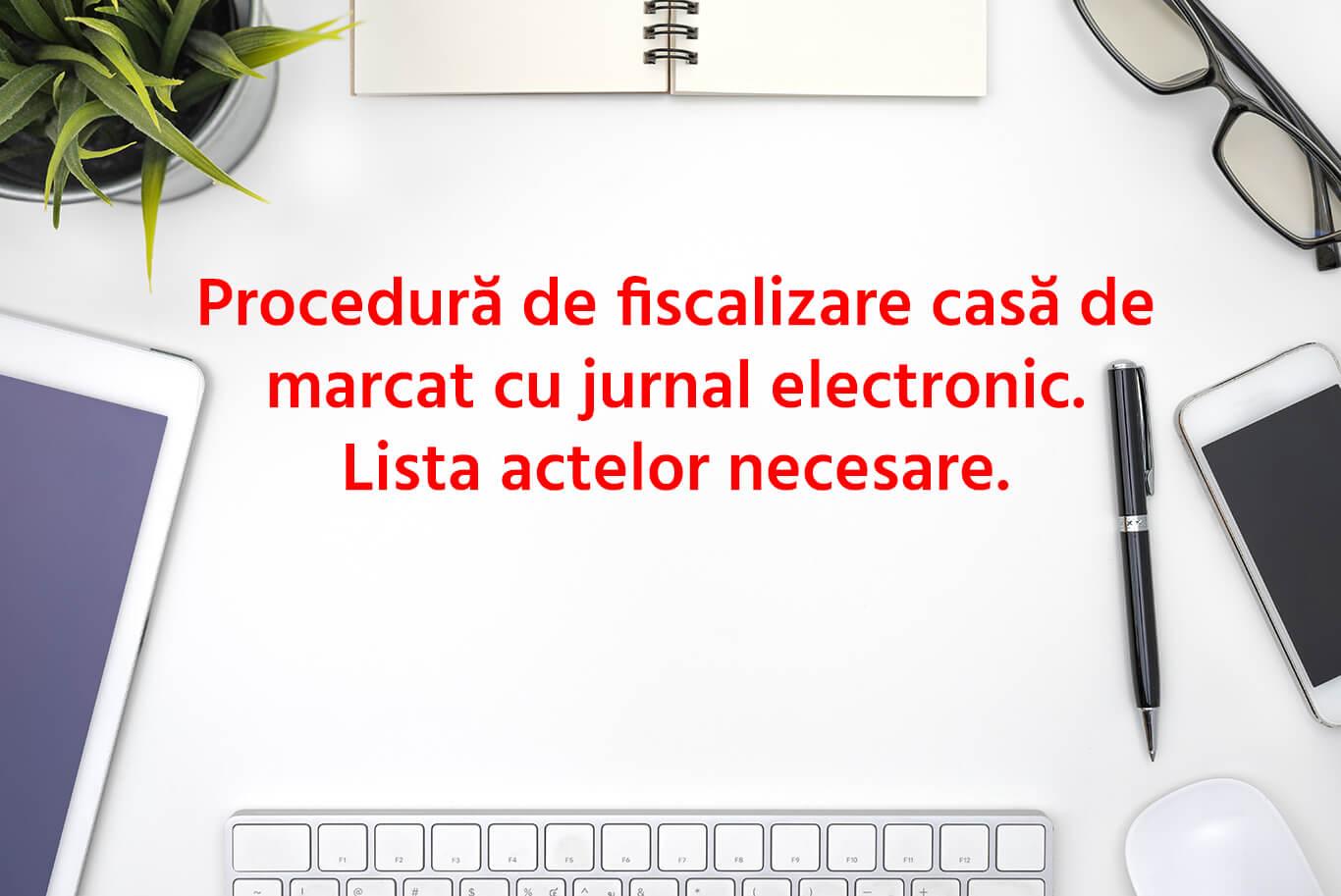 Procedură de fiscalizare casă de marcat cu jurnal electronic