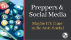 Preppers and Social Media – Maybe It's Time to Get Anti-Social