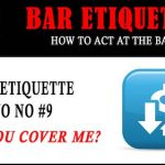 Bar Etiquette #9: Can You Cover Me