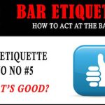 Bar Etiquette NO NOs #5: What's Good