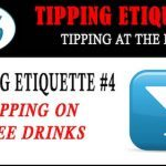 Tipping Etiquette #4: How to Tip when you Get Free Drinks