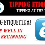 Tipping Etiquette #3 - Tip Well in Beginning