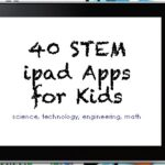 40 STEM Apps for Kids (Science, Technology, Engineering, Math)