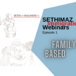 Sethimaz Immigration Webinars – Episode 1 (Family-Based)