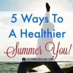 5 Ways To A Healthier Summer You
