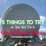 Five Things To Try on Your Next Trip to Walt Disney World