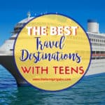 Best Travel Destinations With Teens