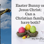 Easter Bunny or Jesus Christ; Can a Christian family have both?