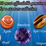 Top 10 Most Affordable Gemstones for a Starters Collection