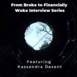 From Broke to Financially Woke Interview Series - Kassandra Dasent