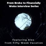 From Broke to Financially Woke Interview Series - Fifty Week Vacation