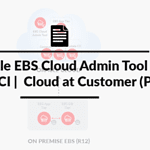 Oracle EBS Cloud Admin Tool | OCI – C | OCI | Cloud at Customer (Part -2)