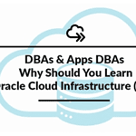 OCI for DBAs & Apps DBAs: Oracle Cloud Infrastructure (OCI) Why Should You Learn & In What Order