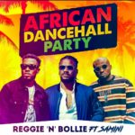 Reggie N Bollie – African Dancehall Party Ft Samini