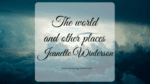 The world and other places, di Jeanette Winterson