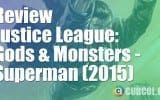 Review Justice League: Gods and Monsters - Superman (2015)