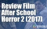 Review Film After School Horror 2 (2017)