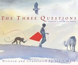The Three Questions [Based on a story by Leo Tolstoy] By Jon J. Muth
