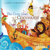 The Crew Goes Coconuts!: A Captain No Beard Story Volume 6 By Carole P. Roman