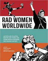 Rad Women Worldwide- Artists and Athletes, Pirates and Punks, and Other Revolutionaries Who Shaped History