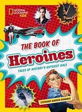 The Book of Heroines- Tales of History's Gutsiest Gals