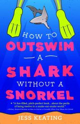 How to Outswim a Shark Without a Snorkel (My Life Is a Zoo) By Jess Keating
