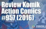 Review Komik Action Comics #957 (2016)