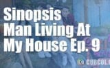 Sinopsis Man Living At My House Episode 9 & Preview Episode 10 (21 November 2016)