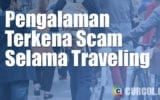 Pengalaman Terkena Scam Selama Traveling