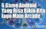 6 Game Mobile Yang Bisa Bikin Kita Jago Main Arcade