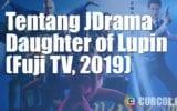Tentang JDrama Daughter Of Lupin (FujiTV, 2019)