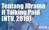 Tentang JDrama If Talking Paid (NTV, 2019)
