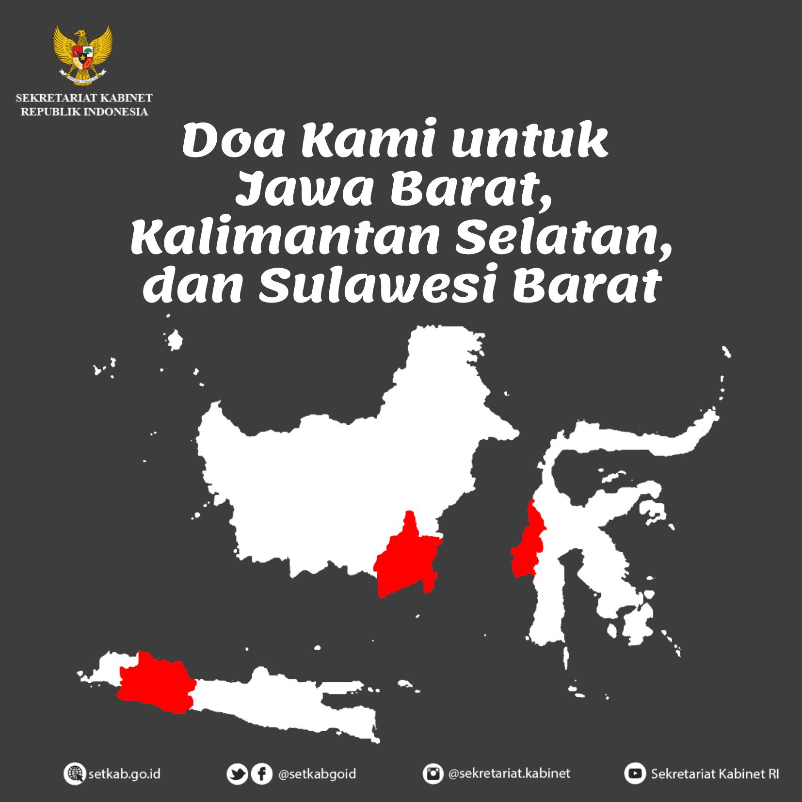 Ucapan Dukacita Sedalam-dalamnya kepada Seluruh Korban di Jawa Barat, Kalimantan Selatan, dan Sulawesi Barat