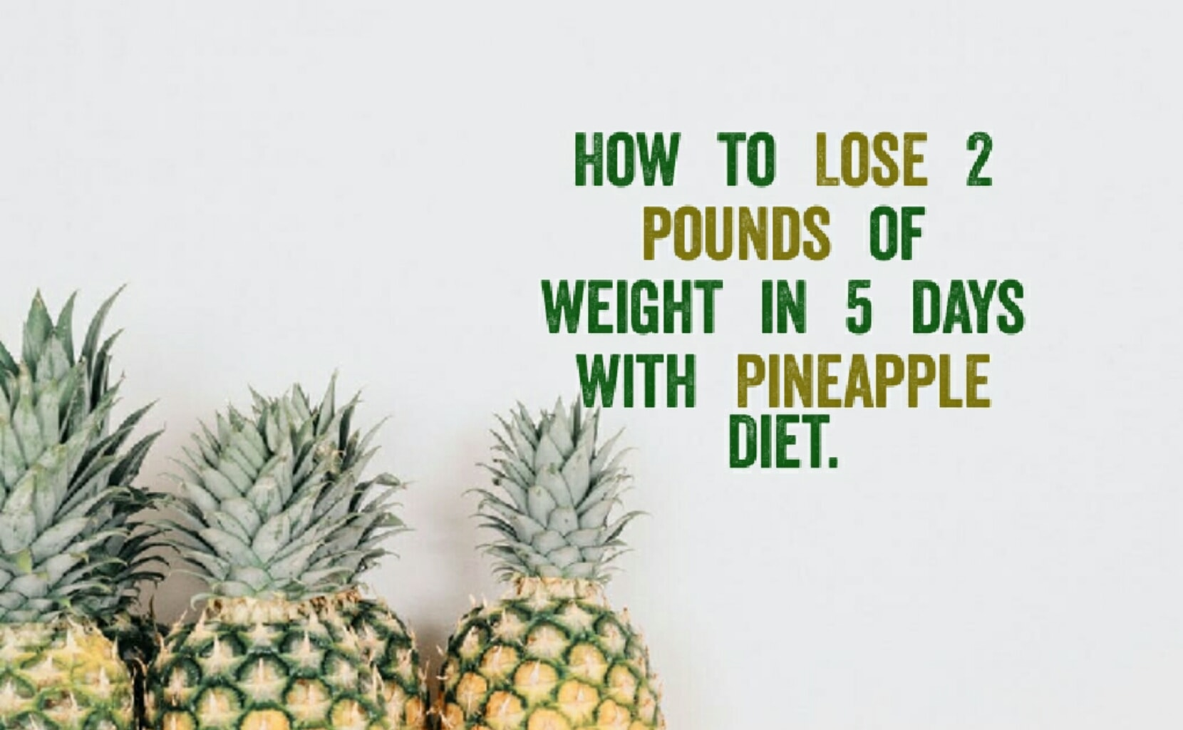 Lose 2 pounds of weight in 5 days with Pineapple Diet.