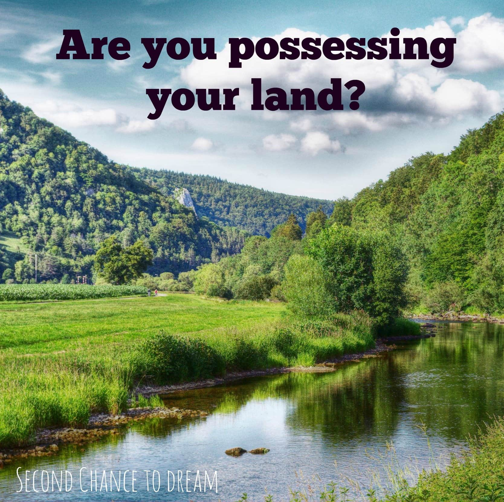Second Chance to Dream: Are you possessing the land? #lifelesson #Christianliving
