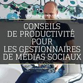 Conseils de productivité pour les gestionnaires de médias sociaux
