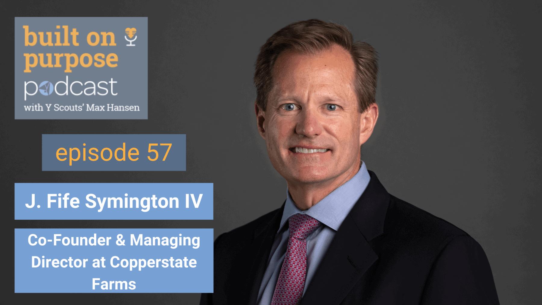 Episode 57 - J. Fife Symington IV - Co-Founder & Managing Director at Copperstate Farms
