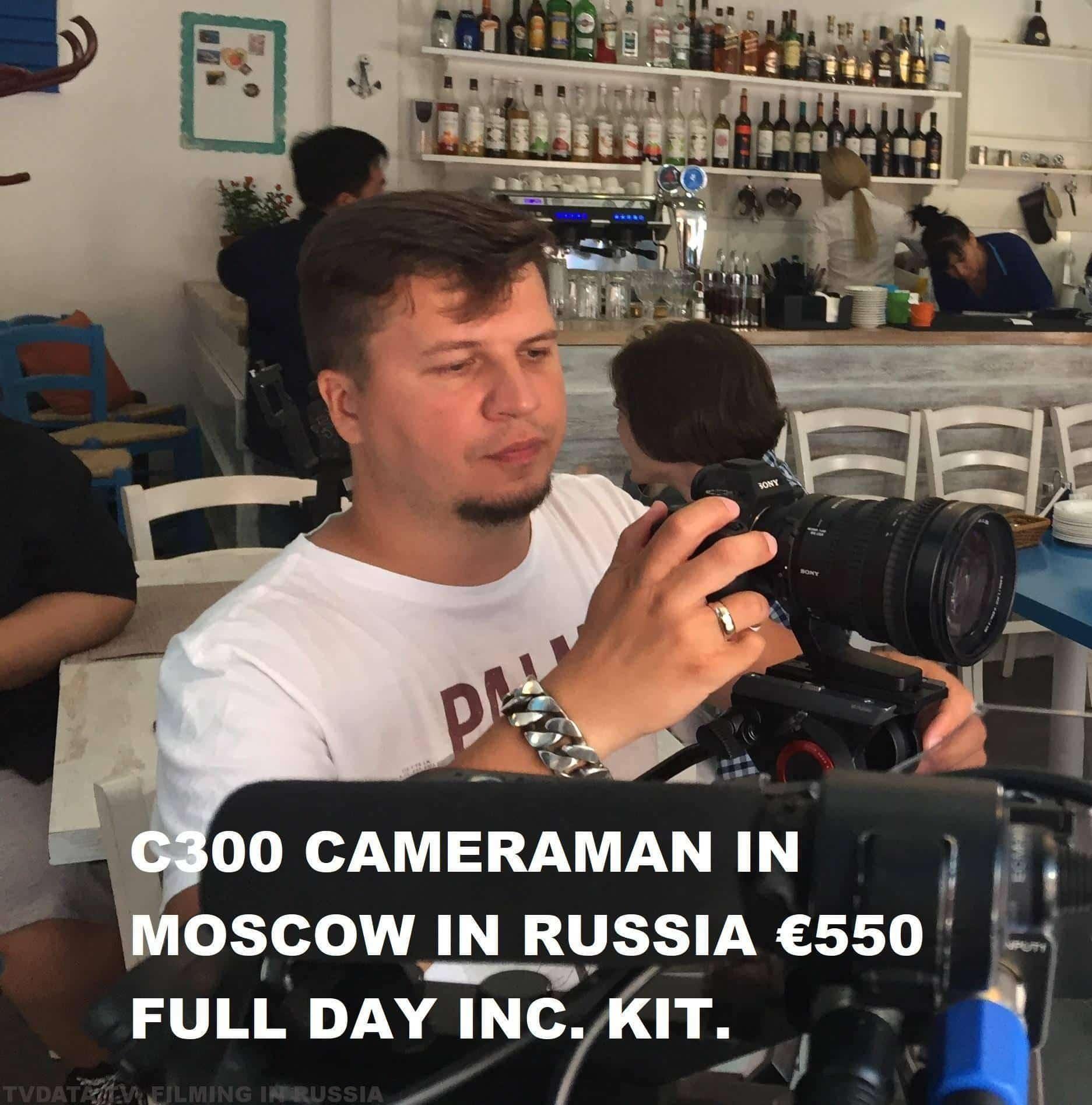 C300 CAMERAMAN IN MOSCOW IN RUSSIA €550 FULL DAY INC. KIT. CAMERAMAN@TVDATA.TV