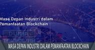 Masa Depan Industri dalam Pemanfaatan Blockchain