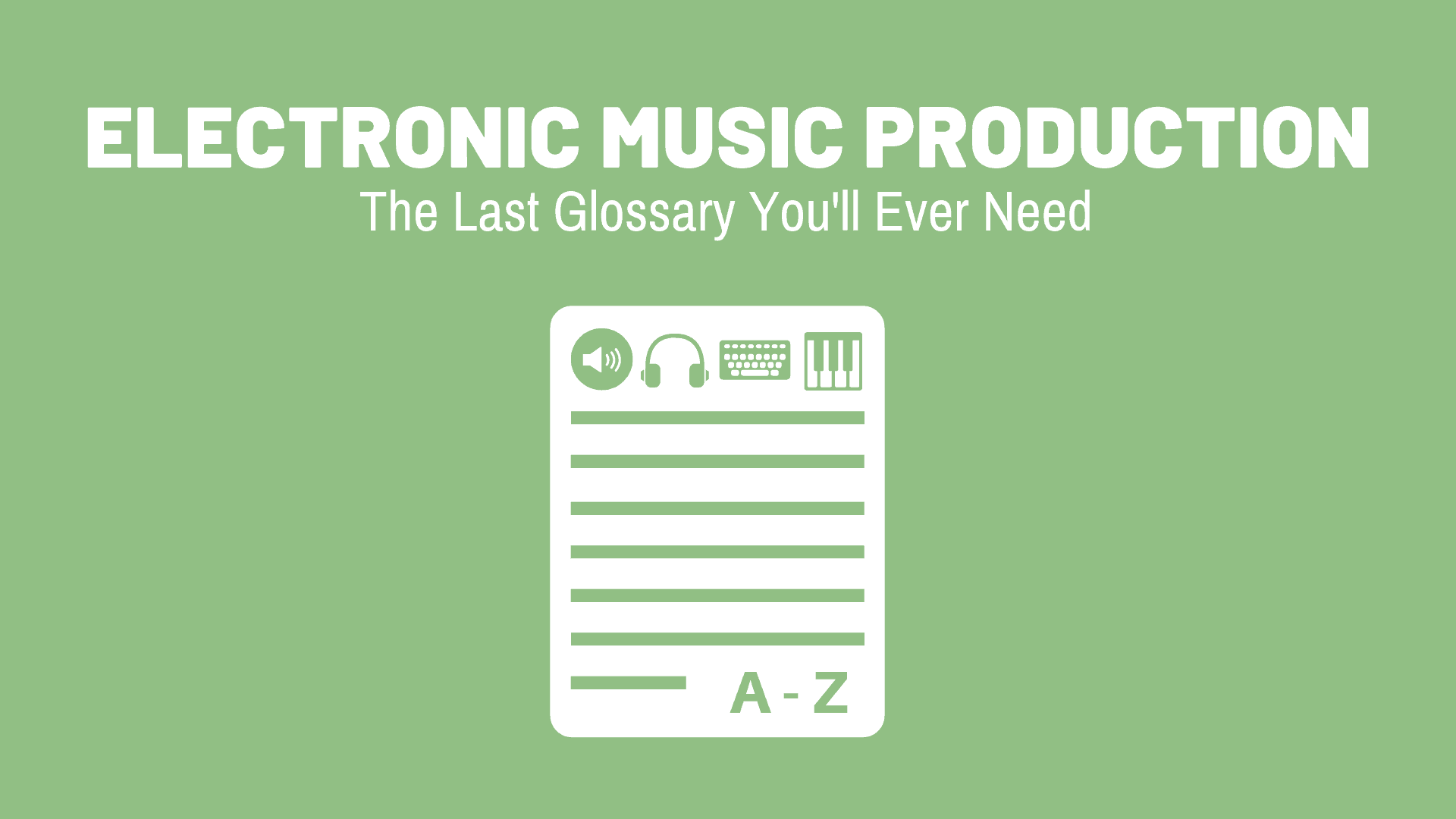 Electronic Music Production - The Last Glossary You'll Ever Need