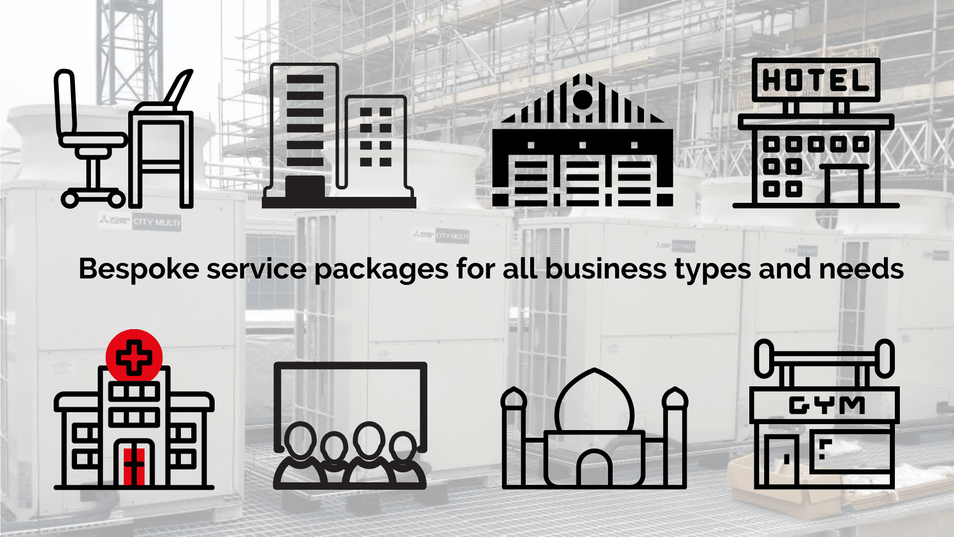Bespoke air conditioning service packages for all business types and needs - big and small offices, warehouses, hotels, medical centres, entertainment venues, places of worship, health centres
