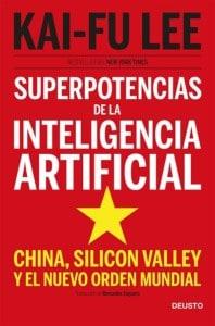 Superpotencias de la inteligencia artificial. Kay-Fu Lee