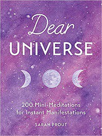 Dear Universe: 200 Mini-Meditations for Instant Manifestations - Sarah Prout