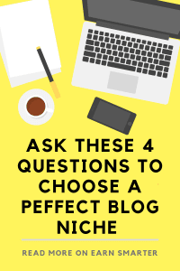 Find your blog niche by asking these 4 questions. These need to be fullfilled to have a successful blog. Click and find out what to ask. #blogniche #findingblogniche #blognicheideas #blognichethatmakemoney
