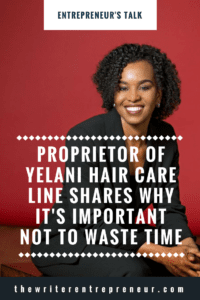 Yelani hair care line founder shares why it is important not to wait and just do it
