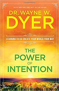 The Power of Intention: Learning to Co-Create Your World Your Way - Dr. Wayne W. Dyer